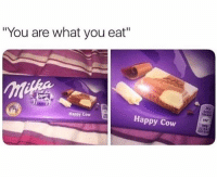 """Memes, Happy, and 🤖: """"You are what you eat""""  Happy Cow  Happy Cow  5%* happy cow 😂"""