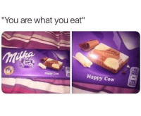 """Not mad about it 😂: """"You are what you eat""""  Happy  Happy Cow Not mad about it 😂"""