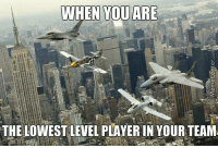 Memes, 🤖, and Player: YOU ARE  WHEN THE LOWEST LEVEL PLAYER IN YOUR TEAM Gotta go level up fast!