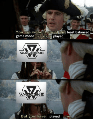 Do I hate warzone? Do I love it? Yes.: You are without doubt the least balanced  game mode l've ever played.  WARZONE  WARZONE  But you have played  me. Do I hate warzone? Do I love it? Yes.