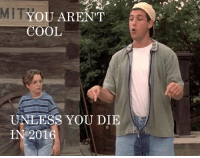 In Regards to All the Celebrity Deaths Recently: YOU AREN'T  COOL  UNLESS YOU DIE  IN 2016 In Regards to All the Celebrity Deaths Recently