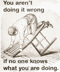 https://t.co/7gLj8CtUxx: You aren't  doing it wrong  if no one knows  what you are doing. https://t.co/7gLj8CtUxx