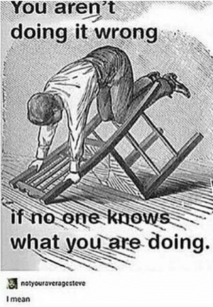 Im 14 & This Is Deep, Been, and One: You aren't  doing it wrong  if no one knows  what you are doing  notyouraveragesteve  Imean We've all been sitting in chairs wrong..