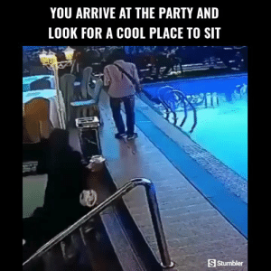 Funny, Memes, and Party: YOU ARRIVE AT THE PARTY AND  LOOK FOR A COOL PLACE TO SIT  S Stumbler RT @StumblerFunny: For more funny videos follow @StumblerFunny or visit https://t.co/wXxwph26cH https://t.co/6IcDbXEyvT