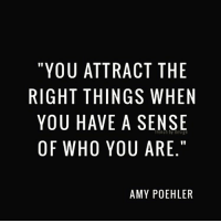 "thirdeyethirst: ""YOU ATTRACT THE  RIGHT THINGS WHEN  YOU HAVE A SENSE  OF WHO YOU ARE.""  AMY POEHLER  EE  EE  HIS E.  NR  EA  CSS  AGA  RNEY  TI  ATH  1HV  A TI A 0  HH  0HUW  U IT JW  YGOF  1Y0  IY thirdeyethirst"