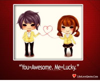 """""""You-Awesome. Me-Lucky  .""""  LikeLoveQuotes.Com"""