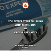 Memes, 🤖, and Teeth: YOU BETTER START BRUSHING  YOUR TEETH, SON!  ORAL-B VERY MAD!  MUCH LAUGHS. SUCH HILARIOUS.  @SHITBOLT