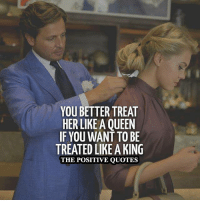 Awesome. ❤: YOU BETTER TREAT  HER LIKEA QUEEN  IF YOU WANT TO BE  TREATED LIKE AKING  THE POSITIVE QUOTES Awesome. ❤