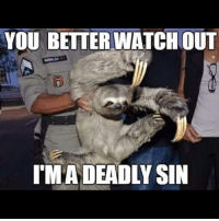 Sloth 7DeadlySins ChristianMemes: YOU BETTER WATCH OUT  IMA DEADLY SIN Sloth 7DeadlySins ChristianMemes