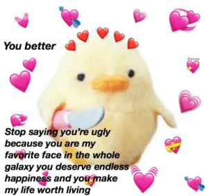 I love this: You better  Xenos  Stop saying you're ugly  because you are my  favorite face in the whole  galaxy you deserve endless  happiness and you make  my life worth living I love this