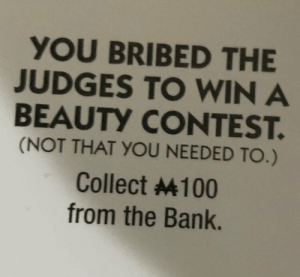 https://t.co/YR4E0U68Pb: YOU BRIBED THE  JUDGES TO WIN A  BEAUTY CONTEST.  (NOT THAT YOU NEEDED TO.)  Collect 100  from the Bank. https://t.co/YR4E0U68Pb