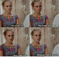 Memes, 🤖, and The Carrie Diaries: You broke me.  And I hate you.  You broke my heart  Because still love you. The Carrie Diaries
