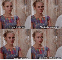 Memes, 🤖, and The Carrie Diaries: You broke me.  And I hate you  You broke my heart  Because still love you [tv show: the carrie diaries]
