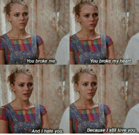 Love, Heart, and Hearts: You broke me.  And I hate you.  You broke my heart  Because still love you. The Carrie Diaries