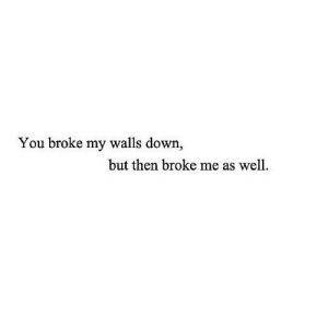 https://iglovequotes.net/: You broke my walls down,  but then broke me as well. https://iglovequotes.net/