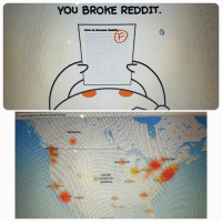 Funny, New York, and Reddit: YOU BROKE REDDIT  How to BrowNS  map/  Edmonton  rea  UNITED  STATES OF  RICA I The end is near...Reddit was out for 45 minutes