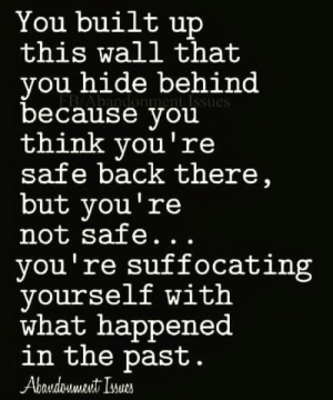 bpd-genie:  Bpd Attachment and Abandonment Issue: You built up  this wall that  vou hide behind  FB/Abandonment. Issues  because Vou  think you're  safe back there,  but you're  not safe...  you're suffocating  yourself wit  what happened  in the past. bpd-genie:  Bpd Attachment and Abandonment Issue