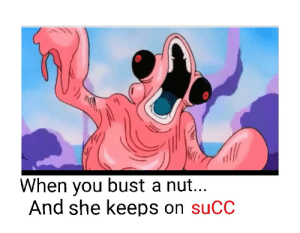 When you bust a N U T by gottacatchemall777 FOLLOW 4 MORE MEMES.: you bust a nut...  And she keeps on suCC  When When you bust a N U T by gottacatchemall777 FOLLOW 4 MORE MEMES.