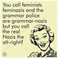 Inboxed. Ta -Mandy Slapper: You call feminists  feminazis and the  grammar police  are grammar nazis  but you call  the real  Nazis the  alt-right? Inboxed. Ta -Mandy Slapper