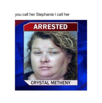 METHENY: you call her Stephanie I call her  ARRESTED  CRYSTAL METHENY METHENY