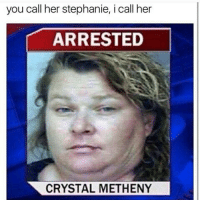 stephanie: you call her stephanie, icall her  ARRESTED  CRYSTAL METHENY