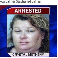LOL @stephanie: you call her Stephanie l call her  ARRESTED  CRYSTAL METHENY LOL @stephanie