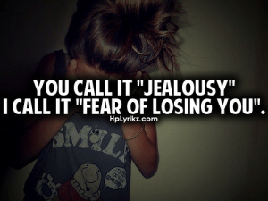"""I call it fear of losing you  Follow for more relatable love and life quotes!!: YOU CALL IT """"JEALOUSY""""  I CALL IT """"FEAR OF LOSING YOU"""".  Hplyrikz.com I call it fear of losing you  Follow for more relatable love and life quotes!!"""