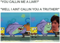 "Truthers: ""YOU CALLIN ME A LIAR?""  ""WELL l AINT CALLIN YOU A TRUTHER!"""