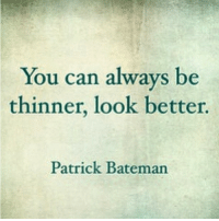 americanpsycho x someinspirationalbullshit: You can always be  thinner, look better.  Patrick Bateman americanpsycho x someinspirationalbullshit