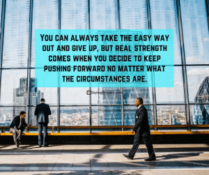 Pictures, Quotes, and Inspiration: YOU CAN ALWAYS TAKE THE EASY WAY  OUT AND GIVE UP, BUT REAL STRENGTH  COMES WHEN YOU DECIDE TO KEEP  PUSHING FORWARD NO MATTER WHAT  THE CIRCUMSTANCES ARE  Sayinglmages.co Motivational quotes – Most Inspiration Quotes With Pictures #sayingimages #motivationalquotes #motivationalquote #inspirationalquotes