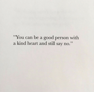"Good, Heart, and Can: ""You can be a good person with  a kind heart and still say no."""