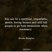 Fuck, Human, and Can: You can be a spiritual, empathetic,  gentle, loving human and still tell  people to go fuck themselves when  necessarv  Brooke Hampton  wordables.