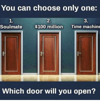 Anaconda, Gym, and Only One: You can choose only one:  2.  1.  Soulmate  3.  $100 millionTime machine  Which door will you open? Hmmm 🤔🤔🤔