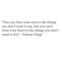 "Johnny Depp, Heart, and Can: ""You can close your eyes to the things  you don't want to see, but you can't  close your heart to the things you don't  want to feel-Johnny Depp""  05"
