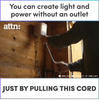 Memes, Power, and 🤖: You can create light and  power without an outlet  attn:  NOWLIG  SY OF NOWLIGHT  JUST BY PULLING THIS CORD You can generate your own power and light just by pulling this cord.
