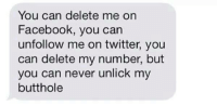 Facebook, Twitter, and Never: You can delete me on  Facebook, you can  unfollow me on twitter, you  can delete my number, but  you can never unlick my  butthole 😂😂😂