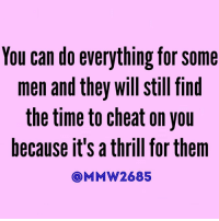 facts It's a thrill for most. Getting away with it. But there are other reasons to why they cheat. 😏😏 men cheating cheaters: You can do everything for Some  men and they Will still find  the time to cheat on you  because it's athrill forthem  MM W2685 facts It's a thrill for most. Getting away with it. But there are other reasons to why they cheat. 😏😏 men cheating cheaters