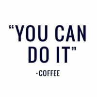 you can do it: YOU CAN  DO IT  COFFEE