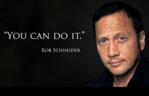 "Watching old Adam Sandler movies and realise Rob Schneider was a meme from back in the day!: ""YOU CAN DO IT.""  ROB SCHNEIDER Watching old Adam Sandler movies and realise Rob Schneider was a meme from back in the day!"