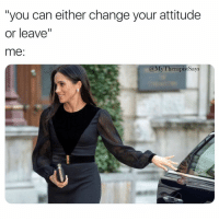 "Waves, Girl Memes, and Attitude: ""you can either change your attitude  or leave""  me:  @MyTherapist Says Boy byeee 👋🏻 *waves to the peasantry*"