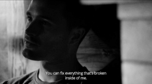 Can Fix: You can fix everything that's broken  inside of me.