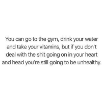Gym, Head, and Shit: You can go to the gym, drink your water  and take your vitamins, but if you don't  deal with the shit going on in your heart  and head you're still going to be unhealthy. Do the inner work..🙌