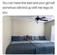 Girl, Your Girl, and Hood: You can have this bed and your girl will  somehow still end up with her legs on  you  will ent Pretty much..😂💯