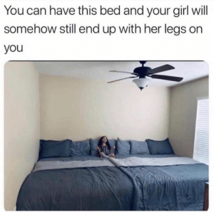 Memes, Girl, and Your Girl: You can have this bed and your girl will  somehow still end up with her legs on  you 😂 truth or nah?