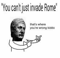 thats-where-youre-wrong-kiddo: YOU Can just invade Rome  that's where  you're wrong kiddo