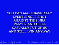 "Nba, Sports, and Steph Curry: YOU CAN MAKE BASICALLY  EVERY SINGLE SHOT  AGAINST THIS NBA  PLAYER AND HE'LL  CASUALLY PUT UP 50  AND STILL WIN ANYWAY  @JeopardySportsfacebook.com/JeopardySports ""Who is: Steph Curry?"" #JeopardySports #BOSvsGSW https://t.co/3OwRA1Lk5X"