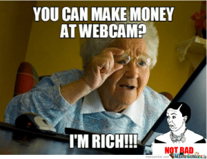 Grandma Finds Internet by adrianro - Meme Center: YOU CAN MAKE MONEY  AT WEBCAM?  I'M RICH!!!  NOT BAD  Mame Centere  memecenter.com Grandma Finds Internet by adrianro - Meme Center