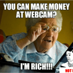 Grandma Finds Internet by adrianro - Meme Center: YOU CAN MAKE MONEY  AT WEBCAM?  I'M RICH!!!  NOT Grandma Finds Internet by adrianro - Meme Center