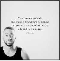 Memes, Prince, and Back: You can not go back  and make a brand new beginning  but you can start now and make  a brand new ending.  Prince Ea Motivation Inspire Positive Greatness PrinceEa Gratefulness Liveinthemoment