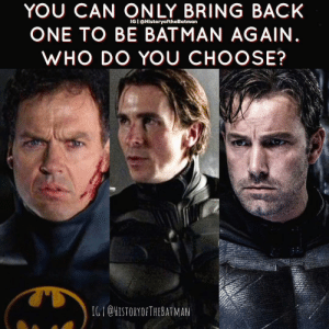 Batman, Facebook, and Instagram: YOU CAN ONLY BRING BACK  ONE TO BE BATMAN AGAIN  WHO DO YOU CHOOSE?  IG I @HistoryoftheBatman  IG I CHISTORYOFTHEBATMAN Good Knight Gothamites! For daily Batman media, follow here on Instagram, on Twitter (HistoftheBatman), on Facebook and subscribe to my YouTube channel (linked in the bio), any and all support is greatly appreciated! Have a great night and we will have more HistoryoftheBatman tomorrow. Remember, it's all about Peace, Love and Batman!✌🏼💙🦇🎬 TheBatman CapedCrusader TheDarkKnight DarkKnight BruceWayne MichaelKeaton Batman89 ChristianBale TheDarkKnightTrilogy BenAffleck BatmanVSuperman JusticeLeague DCEU DCComics BatmanArt ComicArt ComicBooks Comics BatmanFans BatFans InstaBatman PeaceofBatman